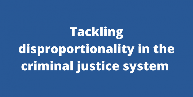 Tackling disproportionality in the criminal justice system